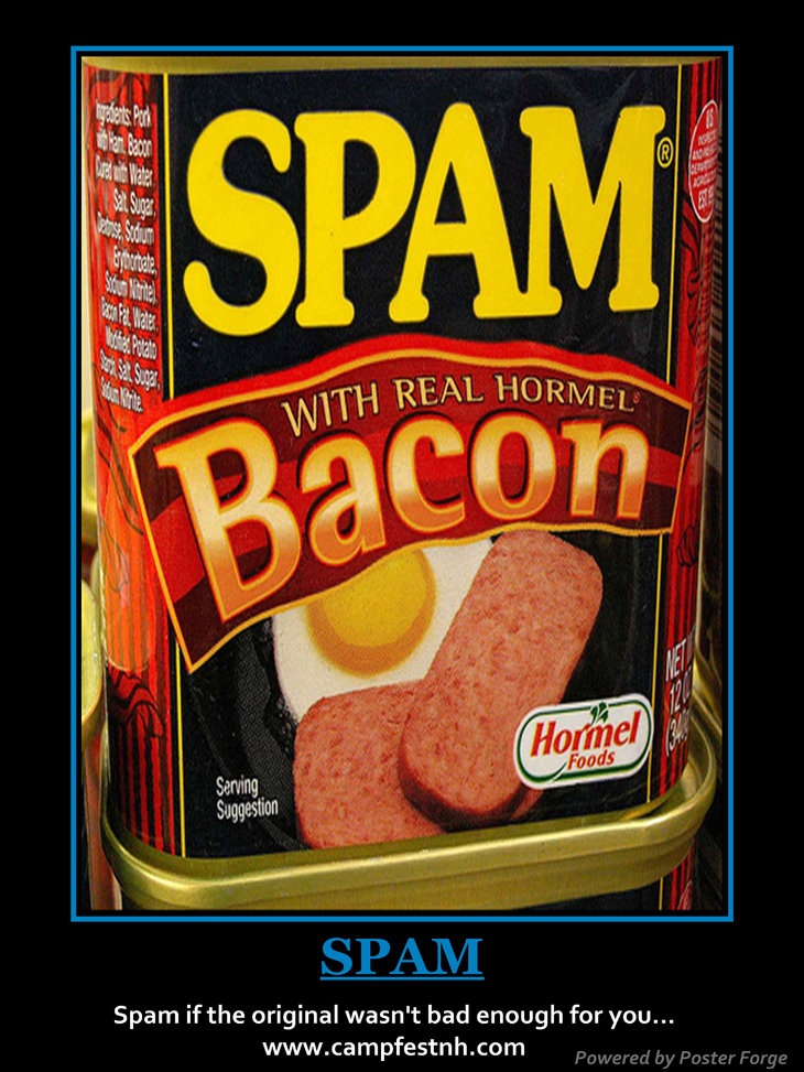 Spam if the original wasn't bad enough for you.